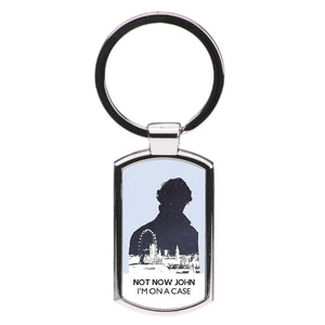 Now Now John, I'm On A Case - Sherlock Luxury Keyring