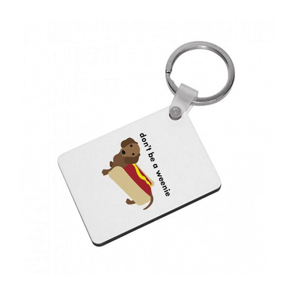 Don't Be A Weenie - Dachshund Keyring - Fun Cases