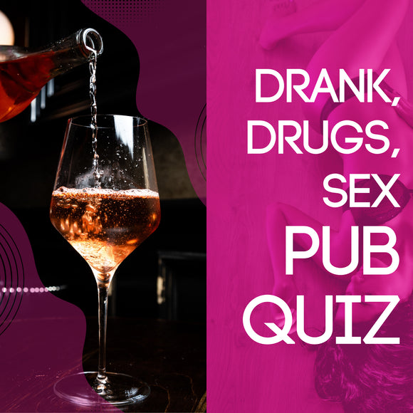 Drank, Drugs & Sex PubQuiz