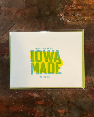 Iowa Made Me Do It Greeting Card