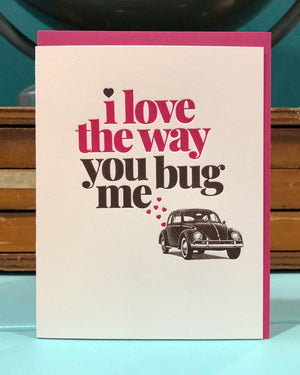 Love the Way You Bug Me Greeting Card