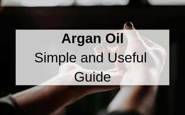 Argan Oil [Useful Simple Guide]
