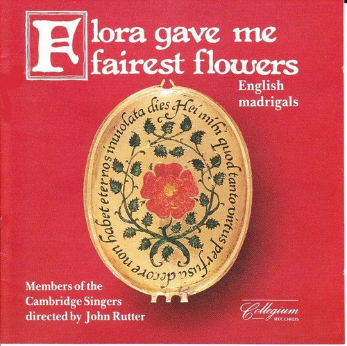 Flora Gave Me Fairest Flowers: English Madrigals