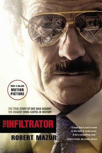 The Infiltrator The True Story of One Man Against the Biggest Drug Cartel in History (Movie Tie In)