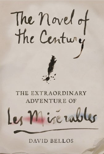 The Novel of the Century The Extraordinary Adventure of Les Miserables