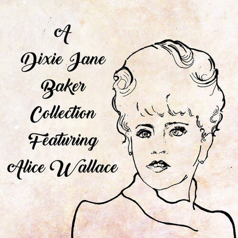 A Dixie Jane Baker Collection Featuring Alice Wallace