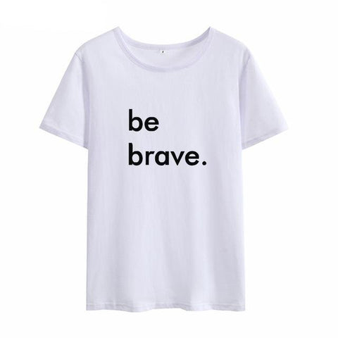 """BE BRAVE"" T-SHIRT (4 COLOURS) UNISEX"