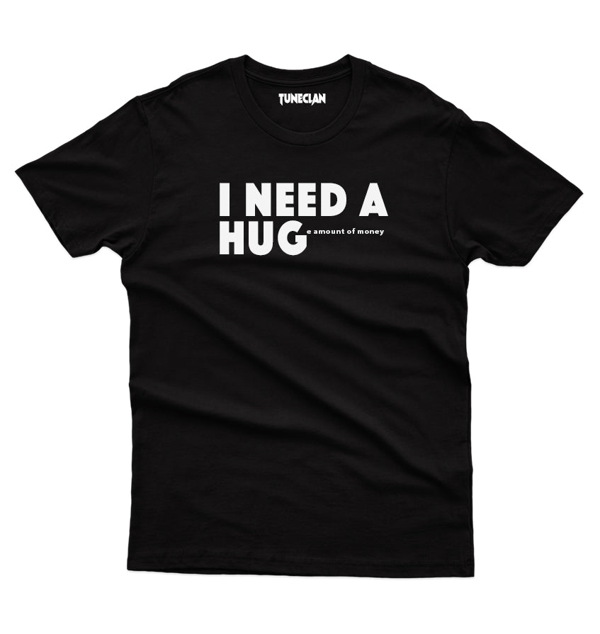 I need a huge Amount of Money T-Shirt - TuneClan