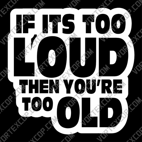 Autocollant pour Voiture en Vinyle - If Its Too Loud Then You're Too Old