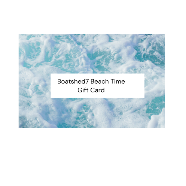 Boatshed7 Beach Time Gift Cards - Boatshed 7 The Original Beach Co.