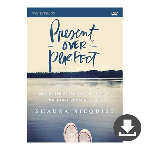 Shauna Niequist's Present Over Perfect Video Bible Study: Leaving Behind Frantic For A Simpler, More Soulful Way Of Living (Digital Download)