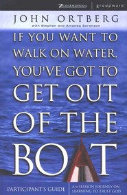 If You Want to Walk on Water, You've Got to Get Out of the Boat - Digital Participant's Guide