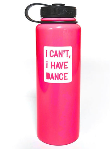 I can't, I have dance- 40oz thermal bottle