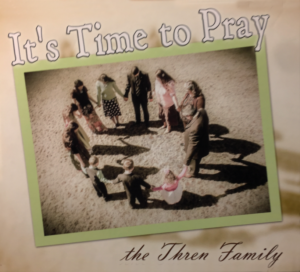 22. The Mark Thren Family- It's Time To Pray