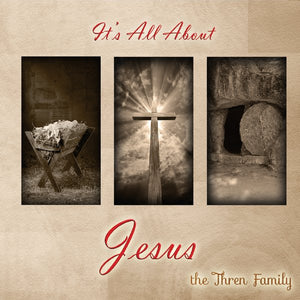 24. The Mark Thren Family- It's All About Jesus