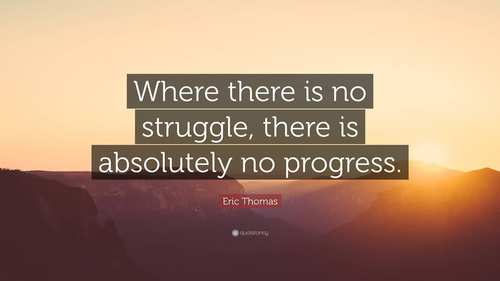Struggle=Progress