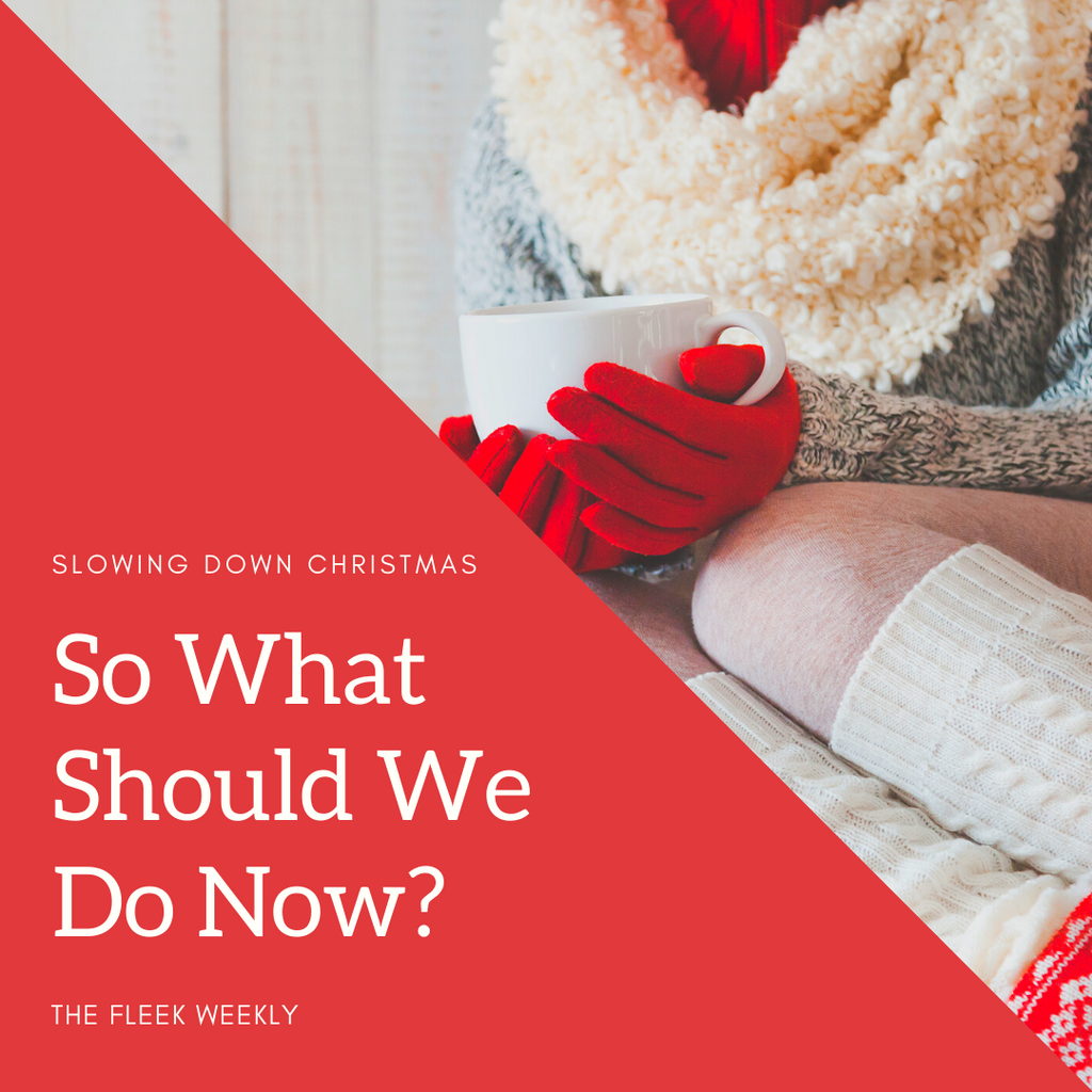 So What Should We Do Now? Slowing Down Christmas