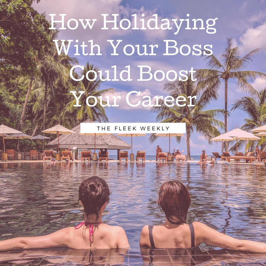 How Holidaying With Your Boss Could Boost Your Career