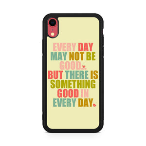 Something good in every day iPhone XR Case