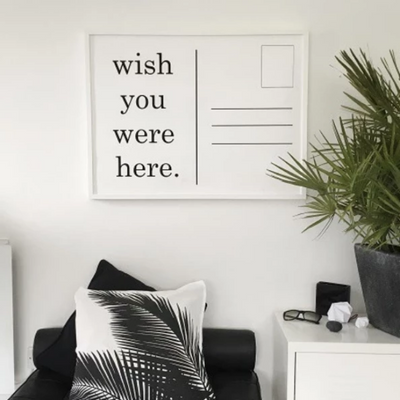 Wish You Were Here Print