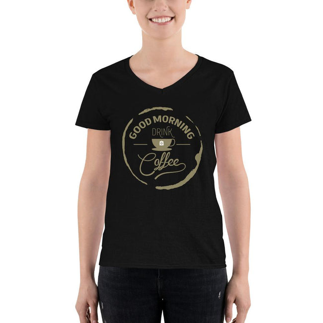 Women's V-Neck T-shirt - Good Morning- Drink Coffee