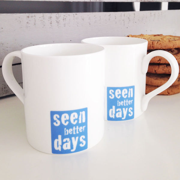 Seen Better Days Mugs - Front and Reverse