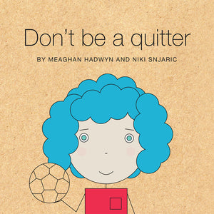 Don't Be A Quitter