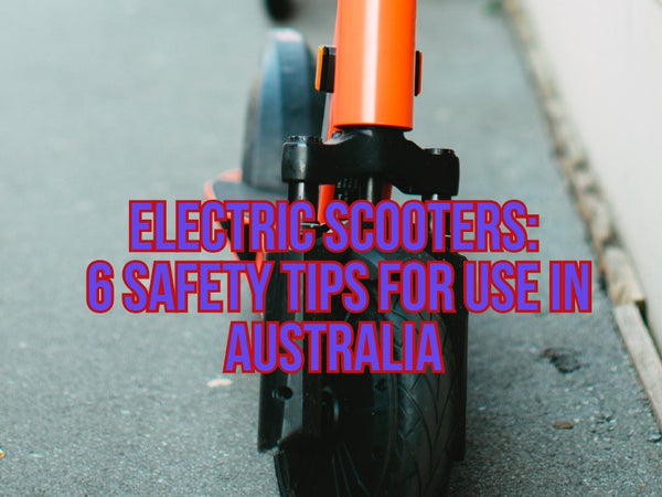 ELECTRIC SCOOTERS: 6 SAFETY TIPS FOR USE IN AUSTRALIA