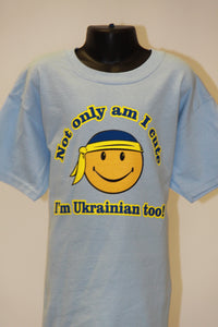 Not Only Am I Cute I'm Ukrainian Too- Light Blue
