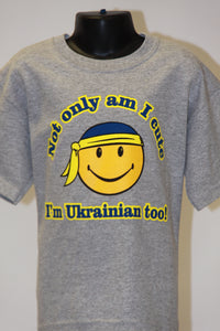 Not Only Am I Cute I'm Ukrainian Too- Grey
