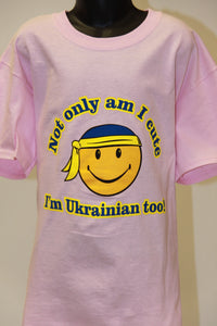 Not Only Am I Cute I'm Ukrainian Too!- Light Pink