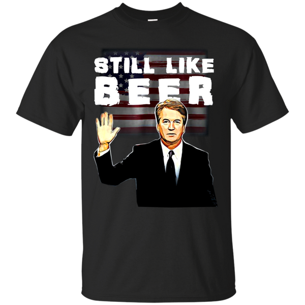 Still Like Beer Judge Kavanaugh T-Shirt