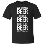 We Drank Beer I Liked Beer Still Like Beer #ImWithHim T-Shirt