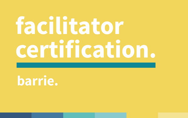 Facilitator Certification | May, June & July 2019 | Barrie