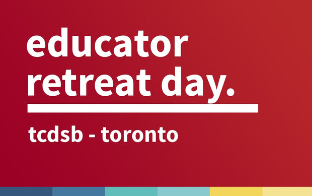 TCDSB Educator Retreat Day | October 2019 | Toronto ON
