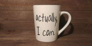 Actually I Can Ceramic Mug