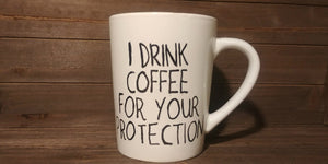 I Drink Coffee For Your Protection Ceramic Mug