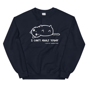 I Cannot Adult Today Sweatshirt