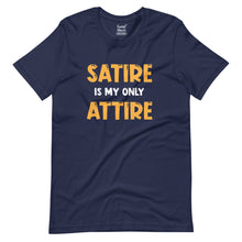 Load image into Gallery viewer, Satire is my only Attire T-Shirt