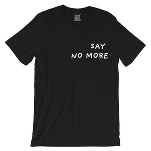 Say No More T-Shirt