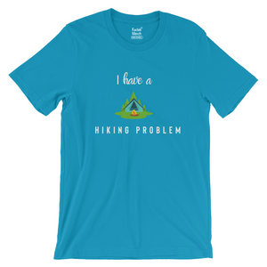 I Have a Hiking Problem T-Shirt (Teal Blue)