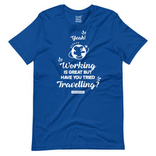 Load image into Gallery viewer, Working is great have you tried Travelling? T-Shirt