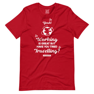 Working is great have you tried Travelling? T-Shirt
