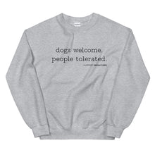 Load image into Gallery viewer, Dogs Welcome People Tolerated Sweatshirt