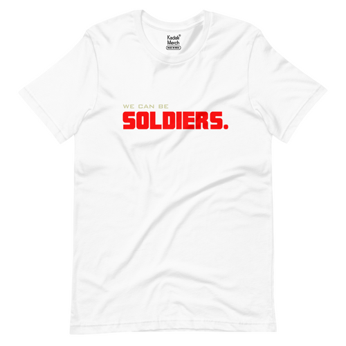 We can be Soldiers T-Shirt