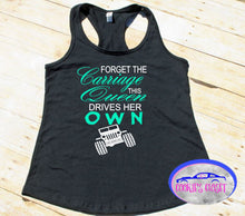 Load image into Gallery viewer, Forget the Carriage This Queen Drives Her Own Wrangler Ladies Racerback Tank Top