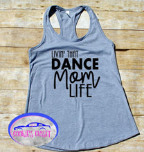 Load image into Gallery viewer, Livin' That Dance Mom Life Women Racerback Tank Top