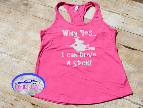 Why Yes I Drive A Stick Ladies Racerback Tank Top