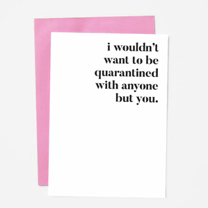Wouldn't Want To Be Quarantined Greeting Card