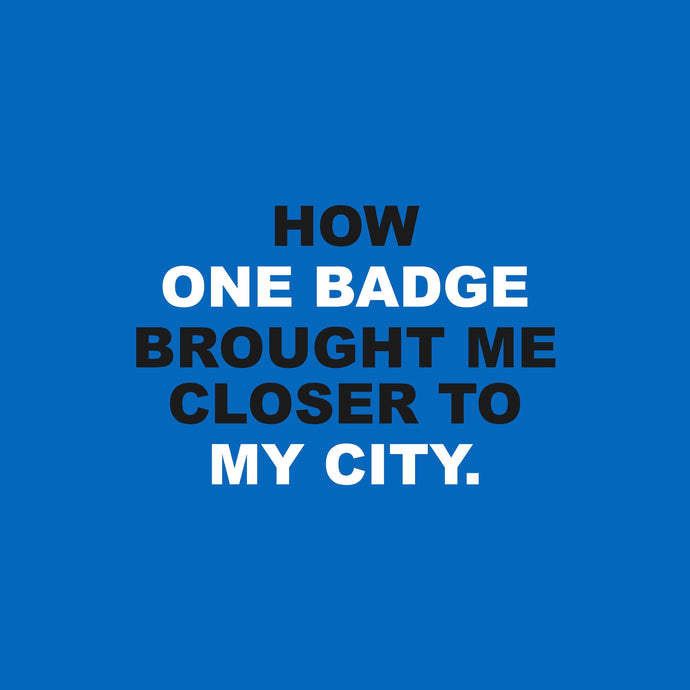 How one badge brought me closer to my city.
